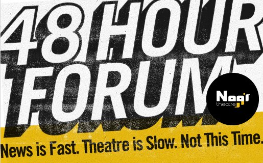 Noor Theatre's 48 Hour Forum