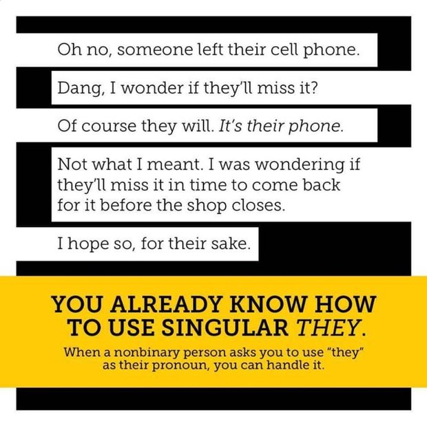 "Graphic reads ""Oh no, someone left their cell phone. Dang I wonder if they'll miss it?... YOU ALREADY KNOW HOW TO USE SINGULAR THEY. When a nonbinary person asks you to use ""they"" as their pronoun, you can handle it."""