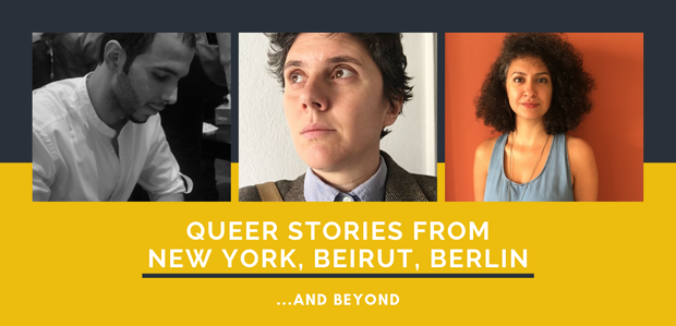 "Gray and yellow color block reads ""Queer Stories from New York, Beirut, Berlin, and Beyond"" and features headshots of three playwrights in a row across the center."